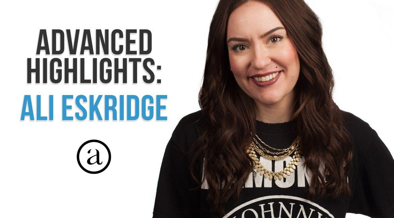 Ali Eskridge Advanced Highlights Tutorial