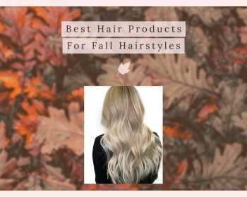 Best Hair Products For Fall Hairstyles